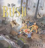 In the Bush : Our Holiday at Wombat Flat - Roland Harvey