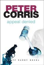 Appeal Denied :  A Cliff Hardy Novel - Peter Corris