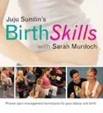 Birth Skills Class : Proven Pain-Management Techniques for Your Labour and Birth - Juju Sundin