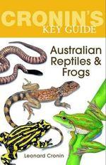 Cronin's Key Guide to Australian Reptiles and Frogs - Leonard Cronin