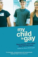 My Child is Gay : How Parents React When They Hear the News - Bryce McDougall