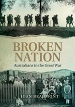Broken Nation : Australians in the Great War - Joan Beaumont