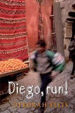 Diego, Run! - Deborah Ellis