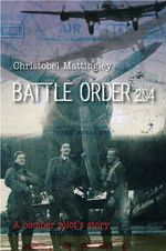 Battle Order 204 : A Bomber Pilot's Story - Christobel Mattingley