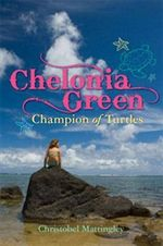 Chelonia Green : Champion of Turtles - Christobel Mattingley