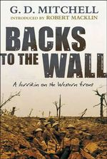 Backs to the Wall : A Larrikin on the Western Front - Robert Macklin