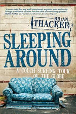 Sleeping Around : A Couch Surfing Tour of the Globe :  Couch surfing the globe - Brian Thacker