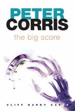 The Big Score : Cliff Hardy : Book 32 - Peter Corris