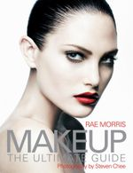 Makeup: The ultimate guide :  The ultimate guide - Rae Morris