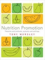 Nutrition Promotion : Theories and Methods, Systems and Settings - Anthony Worsley