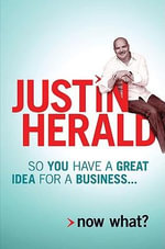So You Have a Great Idea for a Business... Now What? : Now what? - Justin Herald
