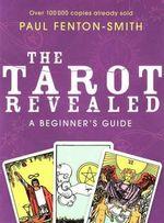 The Tarot Revealed : A Beginner's Guide - Paul Fenton-Smith