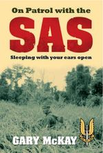 On Patrol with the SAS : Sleeping with Your Ears Open - Gary McKay
