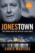 Jonestown :  The Power and the Myth of Alan Jones - Chris Masters