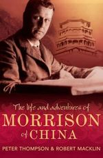 The Life and Adventures of Morrison of China : The Epic Tale of Frank Gardiner and Australia's Ot... - Peter Thompson