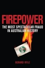 Firepower: The most spectacular fraud in Australian history :  The most spectacular fraud in Australian history - Gerard Ryle