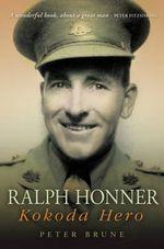 Ralph Honner : Kokoda Hero - Peter Brune