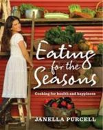 Eating for the Seasons  : Cooking for Health and Happiness - Janella Purcell