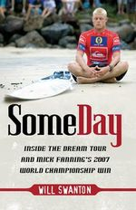 Some Day : Inside the Dream Tour and Mick Fanning's 2007 Championship Win - Will Swanton