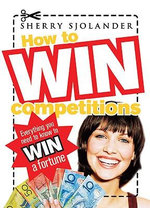How to Win Competitions : Everything You Need to Know to Win a Fortune - Sherry Sjolander