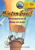 Minton Goes! Underwater & Home At Last - Anna Fienberg