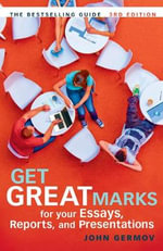 Get Great Marks for Your Essays, Reports, and Presentations : For Your Essays, Reports, and Presentations - John Germov