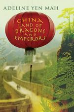 China :  Land of Dragons and Emperors - Adeline Yen Mah