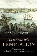 An Irresistible Temptation : The True Story of Jane New and a Colonial Scandal - Carol Baxter