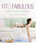 Fit and Fabulous : For Life After Babies - Fiona Thomas Hargraves