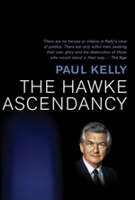 The Hawke Ascendancy : A Definitive Account of Its Origins and Climax 1975-1983 - Paul Kelly