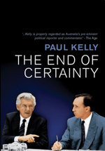 The End of Certainty : Power, Politics and Business in Australia - Paul Kelly