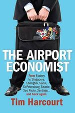 The Airport Economist : Business Guide - Tim Harcourt