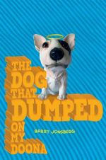 The Dog Who Dumped on My Doona - Barry Jonsberg