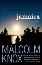 Jamaica: A Novel - Malcolm Knox