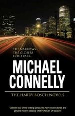 The Harry Bosch Novels : Volume 4 : The Narrows, The Closers, Echo Park : The Narrows; The Closers; Echo Park - Michael Connelly