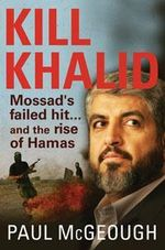 Kill Khalid : Mossad's Failed Hit ... and the Rise of Hamas - Paul McGeough
