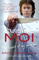 Cuisine Du Moi : The Heart Of My Passion :  The Heart Of My Passion - Gavin Canardeux
