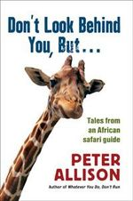 Don't Look Behind You, But...  :  Tales from an African safari guide - Peter Allison