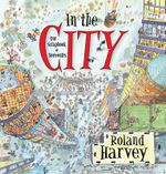 In the City : Our Scrapbook of Souvenirs - Roland Harvey