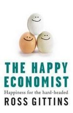 The Happy Economist : Happiness For The Hard-Headed - Ross Gittins