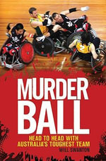 Murderball : Head to Head with Australia's Toughest Team :  Head to head with Australia's toughest team - Will Swanton