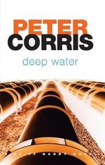 Deep Water : A Cliff Hardy Novel - Peter Corris