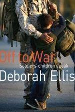 Off to War :  Soldiers' Children Speak - Deborah Ellis