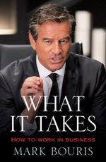 What it Takes : An Attitude of Hard Work, Commitment and Purpose - Mark Bouris