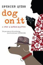 Dog On It: A Chet And Bernie Mystery :  A Chet and Bernie mystery - Spencer Quinn