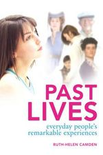 Past Lives :  Everyday people's remarkable experiences - Ruth-Helen Camden