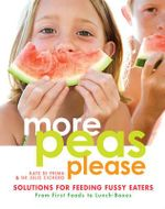 More Peas Please: Solutions for feeding fussy eaters :  Solutions for feeding fussy eaters - Kate Di Prima