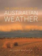 The Complete Book Of Australian Weather - Richard Whitaker