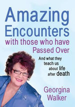 Amazing Encounters with Those Who Have Passed Over : And What They Teach Us About Life After Death - Georgina Walker