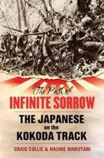 The Path Of Infinite Sorrow : The Japanese On The Kokoda Track :  The Japanese On The Kokoda Track - Craig Collie